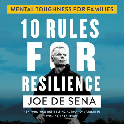 10 Rules for Resilience: Mental Toughness for Families Audiobook, by Joe De Sena, Lara Pence