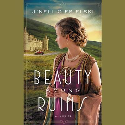 Beauty Among Ruins Audiobook, by J'nell Ciesielski