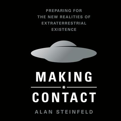Making Contact: Preparing for the New Realities of Extraterrestrial Existence Audiobook, by Alan Steinfeld