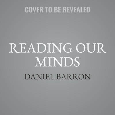 Reading Our Minds: The Rise of Big Data Psychiatry Audiobook, by Daniel Barron
