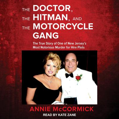 The Doctor, the Hitman, and the Motorcycle Gang: The True Story of One of New Jersey's Most Notorious Murder for Hire Plots Audiobook, by