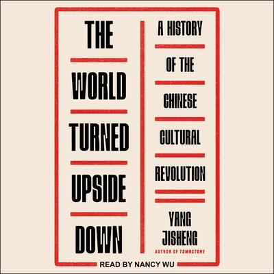 The World Turned Upside Down: A History of the Chinese Cultural Revolution Audiobook, by