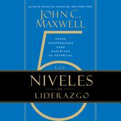 Los 5 Niveles de Liderazgo: Pasos comprobados para maximizar su potencial Audiobook, by John C. Maxwell