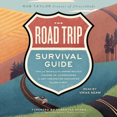 The Road Trip Survival Guide: Tips and Tricks for Planning Routes, Packing Up, and Preparing for Any Unexpected Encounter Along the Way Audiobook, by Rob Taylor
