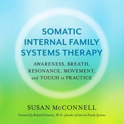 Somatic Internal Family Systems Therapy: Awareness, Breath, Resonance, Movement, and Touch in Practice Audiobook, by Susan McConnell