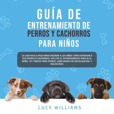 Guía de Entrenamiento de Perros y Cachorros Para Niños Audiobook, by Lucy Williams