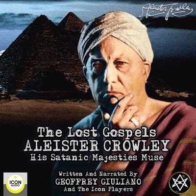 Aleister Crowley The Lost Gospels Audiobook, by Geoffrey Giuliano