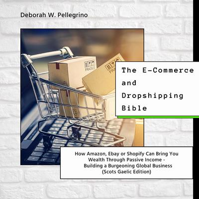 The E-Commerce and Dropshipping Bible Audiobook, by Deborah W Pellegrino