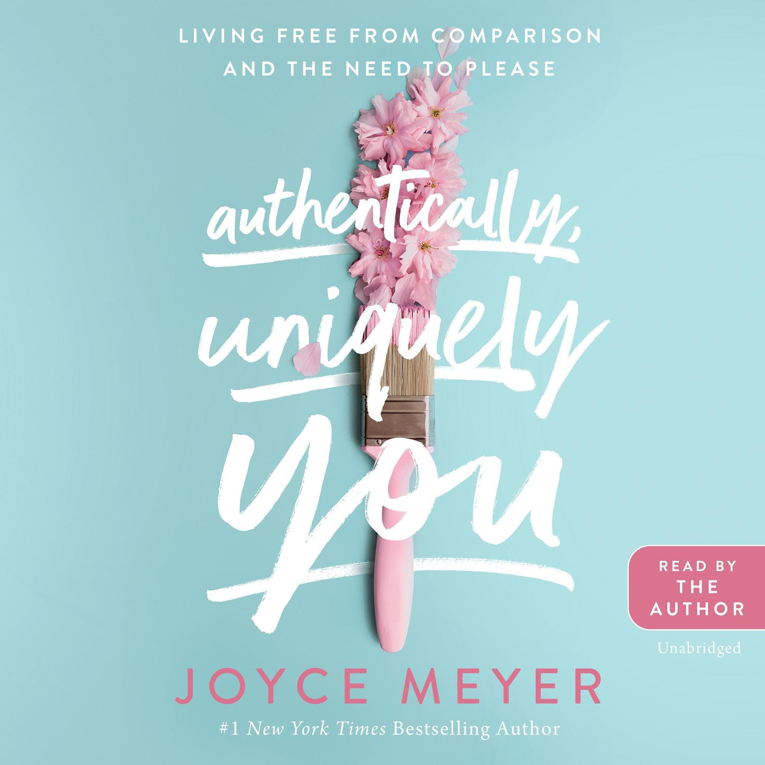 Authentically, Uniquely You: Living Free from Comparison and the Need to Please Audiobook, by Joyce Meyer