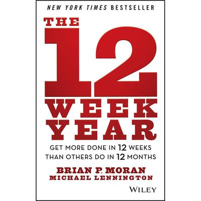 The 12 Week Year: Get More Done in 12 Weeks than Others Do in 12 Months Audiobook, by