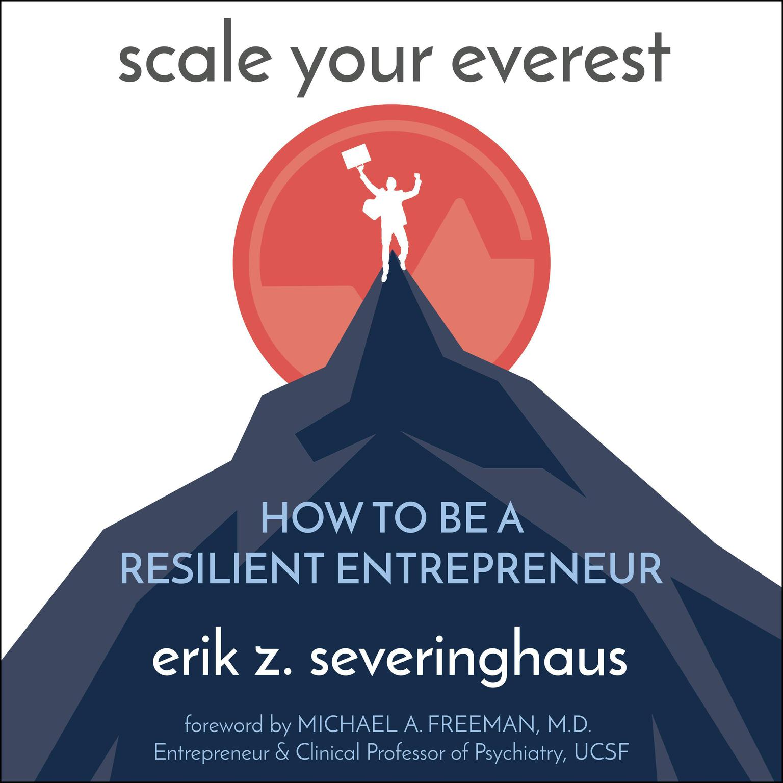 Scale Your Everest: How to be a Resilient Entrepreneur Audiobook, by Erik Z. Severinghaus