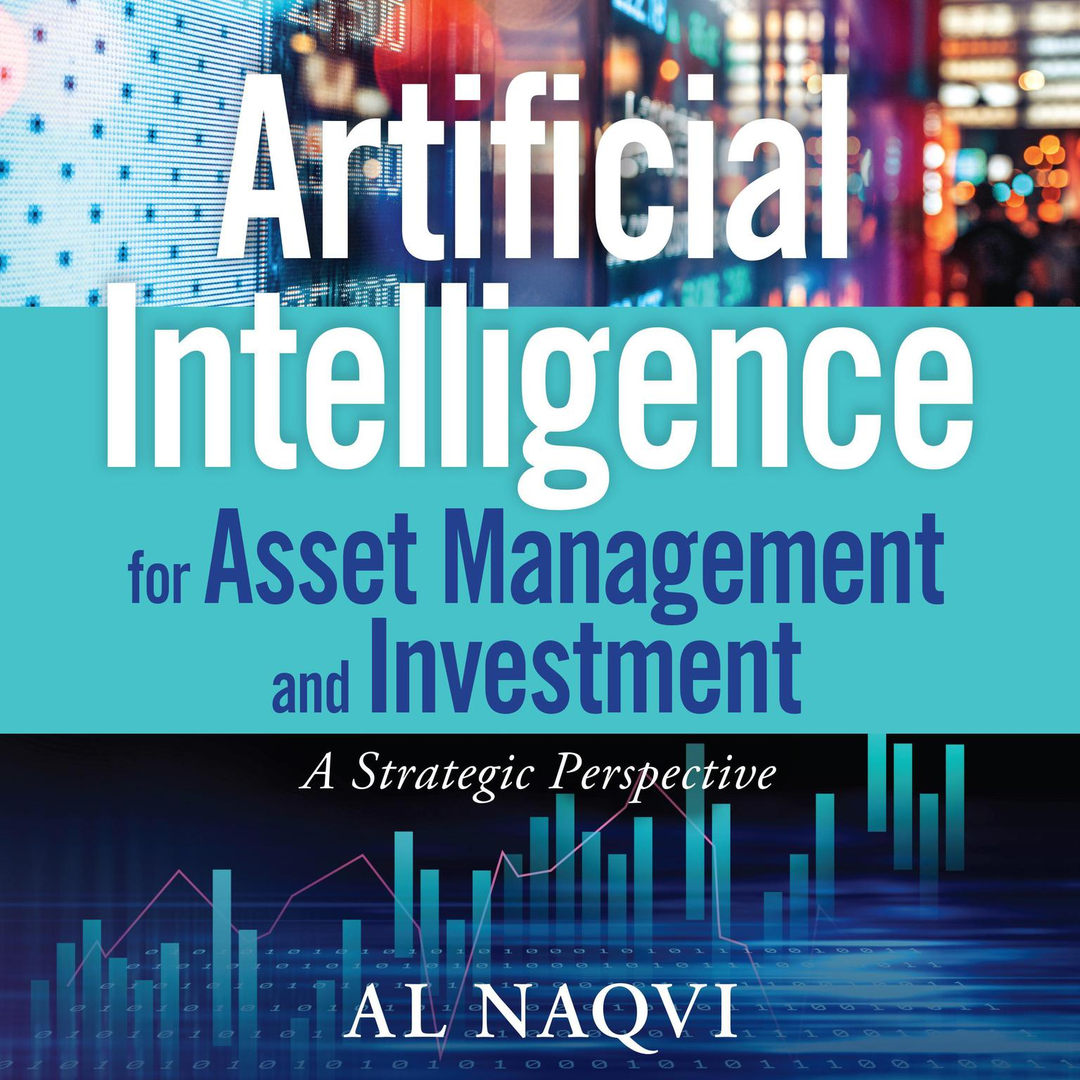 Artificial Intelligence for Asset Management and Investment: A Strategic Perspective Audiobook, by Al Naqvi