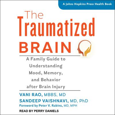 The Traumatized Brain: A Family Guide to Understanding Mood, Memory, and Behavior after Brain Injury Audiobook, by Vani Rao