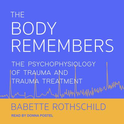 The Body Remembers: The Psychophysiology of Trauma and Trauma Treatment Audiobook, by Babette Rothschild
