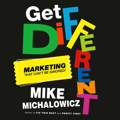 Get Different: Marketing That Can't Be Ignored! Audiobook, by Mike Michalowicz