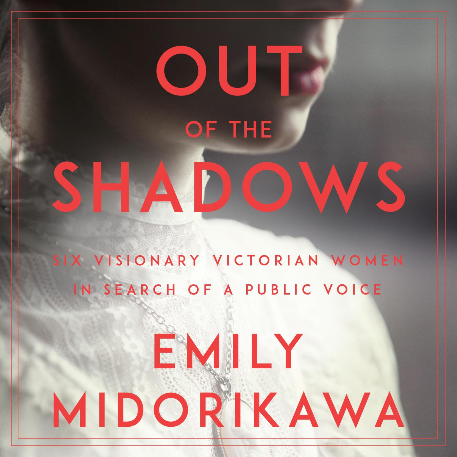 Out of the Shadows: Six Visionary Victory Women in Search of a Public Voice Audiobook, by Emily Midorikawa