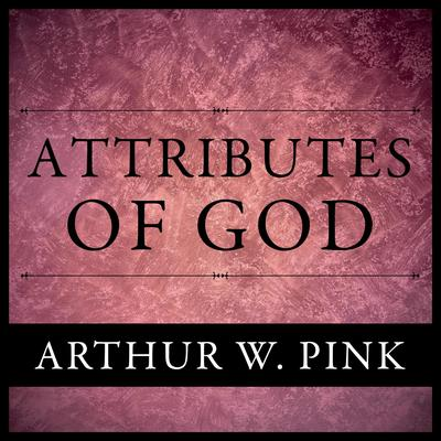 The Attributes of God Audiobook, by