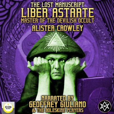 The Lost Manuscript Liber Astarte Master Of The Devilish Occult Audiobook, by Aleister Crowley