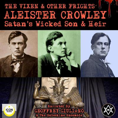 The Vixen & Other Frights - Satans Wicked Son & Heir Audiobook, by Aleister Crowley
