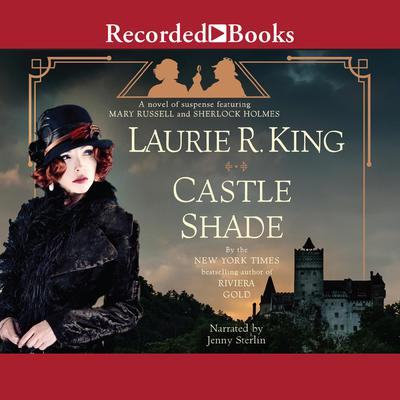 Castle Shade: A Novel of Suspense Featuring Mary Russell and Sherlock Holmes. Audiobook, by Laurie R. King