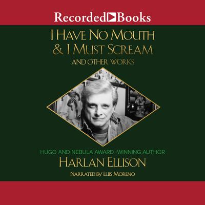 I Have No Mouth & I Must Scream and Other Works Audiobook, by Harlan Ellison