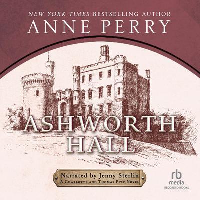 Ashworth Hall: A Charlotte and Thomas Pitt Novel  Audiobook, by