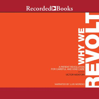 Why We Revolt, 2nd Edition: A Patient Revolution for Careful and Kind Care Audiobook, by Victor Montori