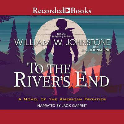 To the River's End Audiobook, by William W. Johnstone, J. A. Johnstone