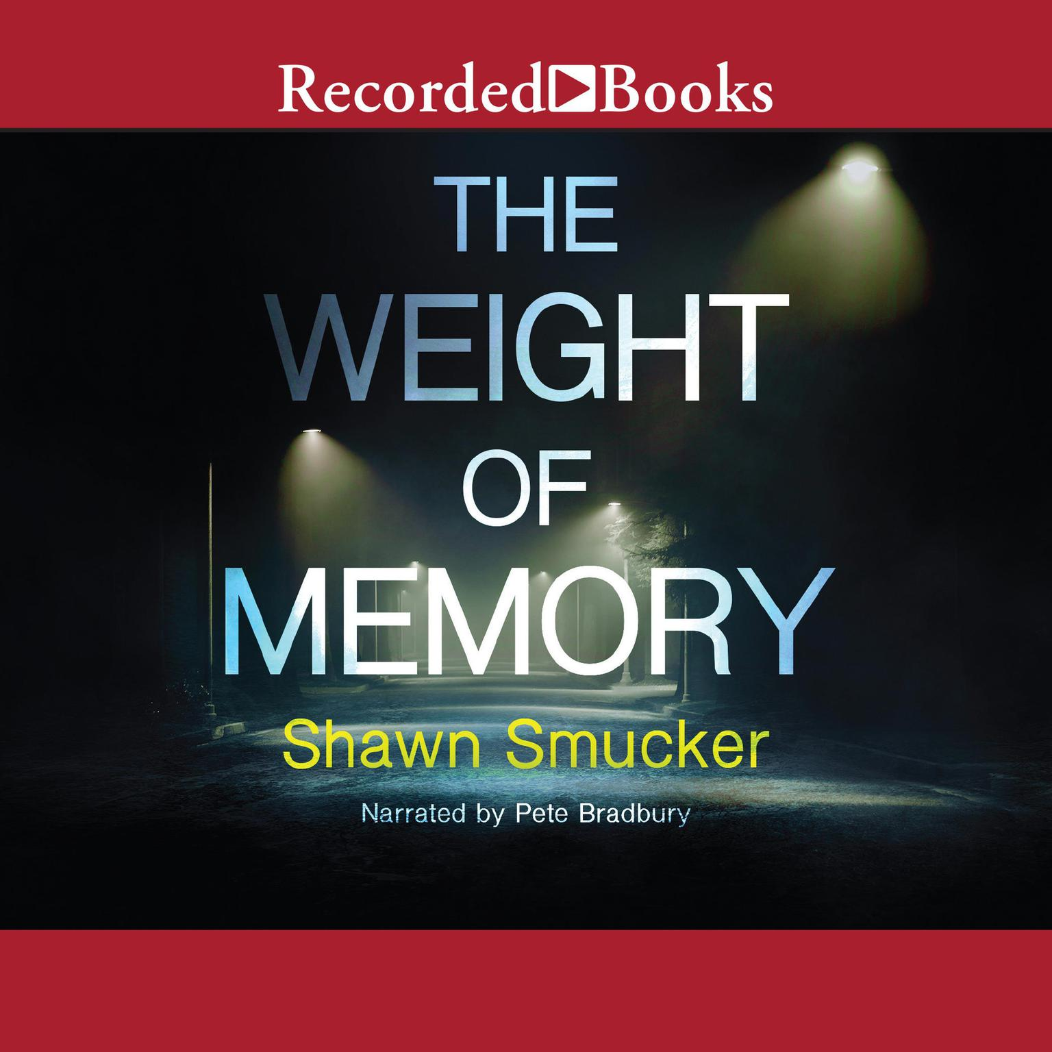 The Weight of Memory Audiobook, by Shawn Smucker