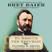 To Rescue the Republic: Ulysses S. Grant, the Fragile Union, and the Crisis of 1876 Audiobook, by Catherine Whitney