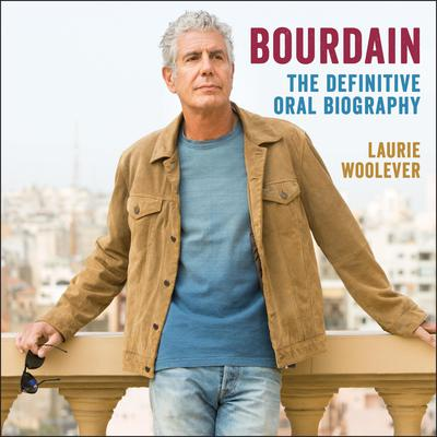 Bourdain: The Definitive Oral Biography Audiobook, by Laurie Woolever