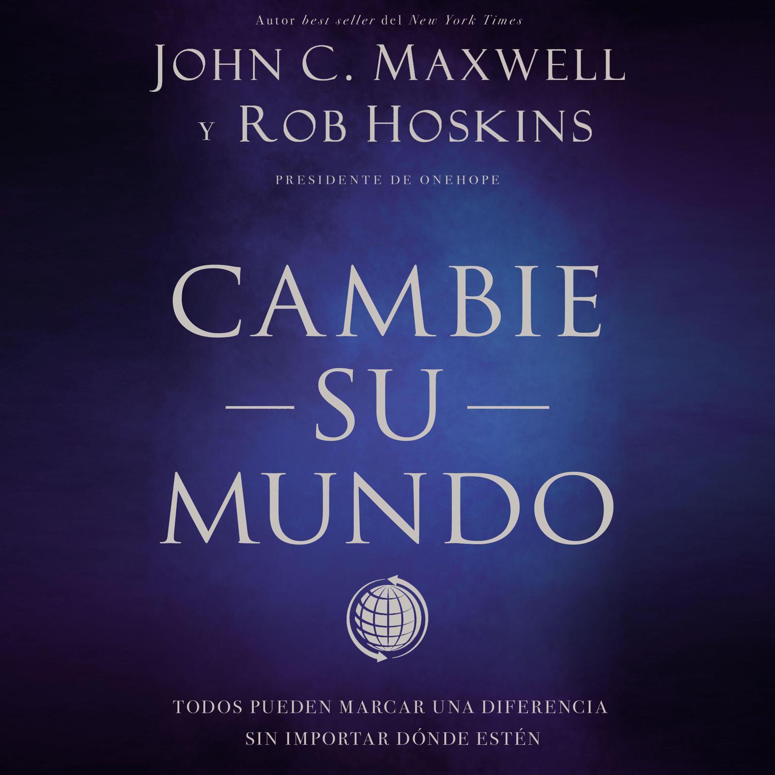 Cambie su mundo: Todos pueden marcar una diferencia sin importar dónde estén Audiobook, by John C. Maxwell