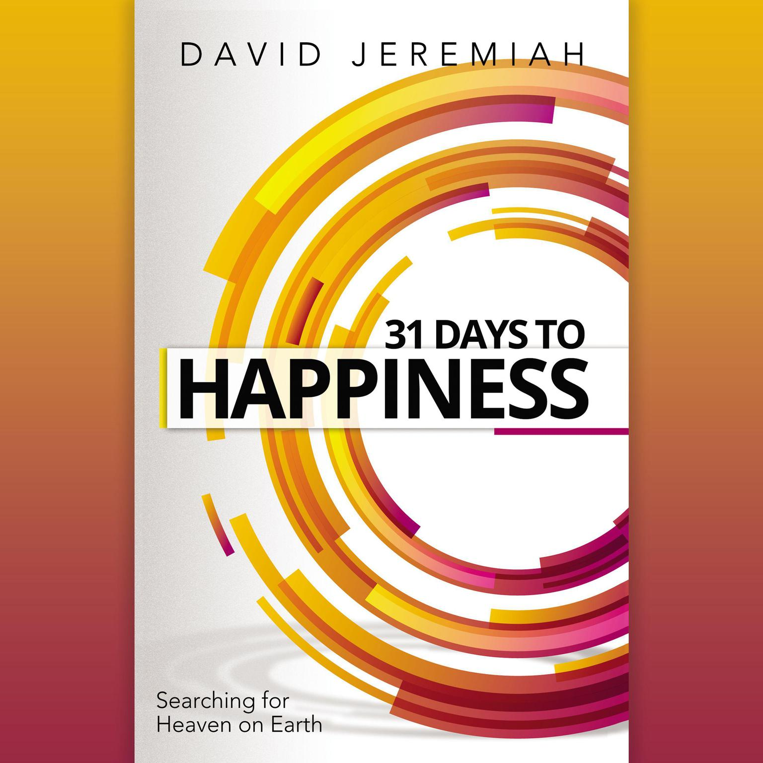 31 Days to Happiness: How to Find What Really Matters in Life Audiobook, by David Jeremiah