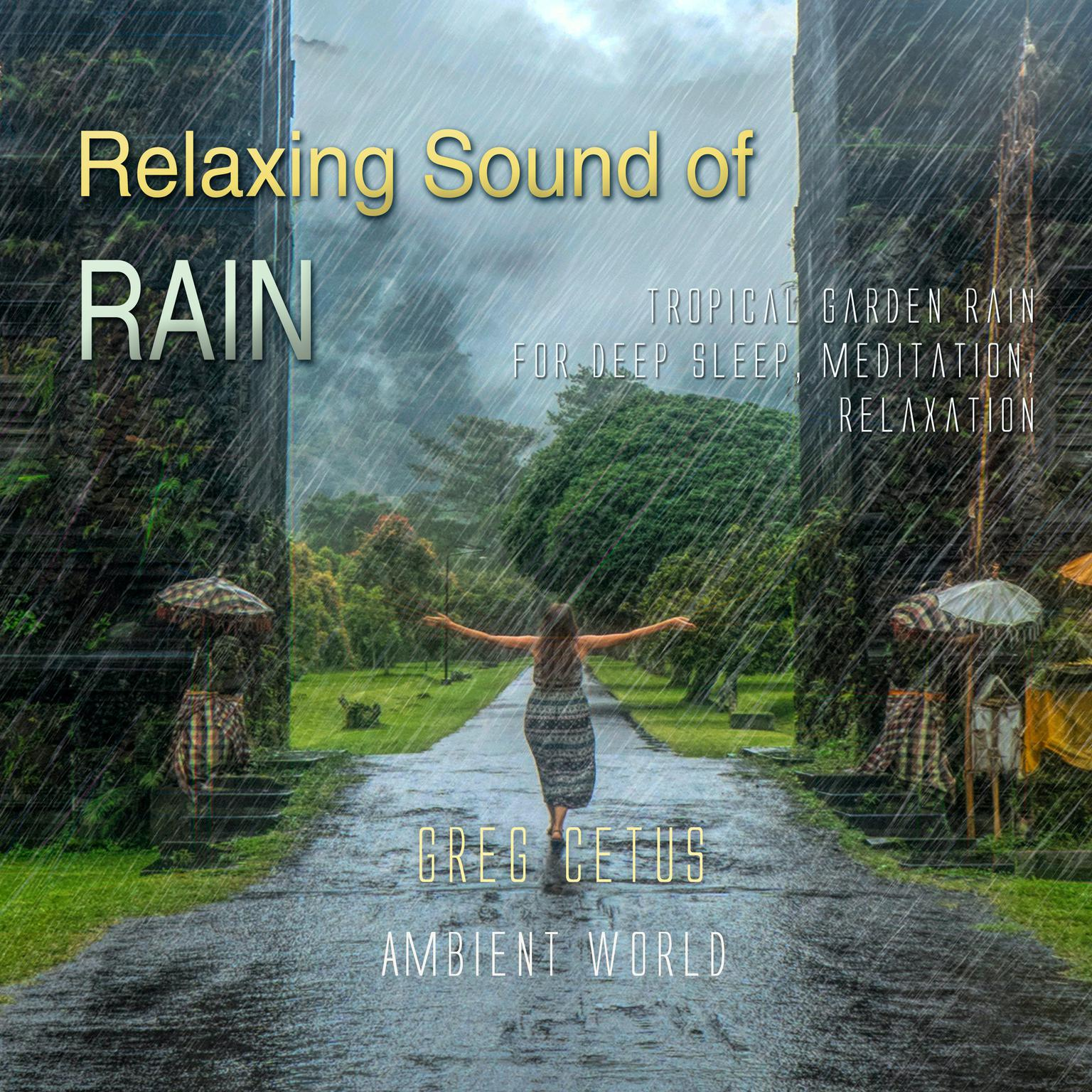 Relaxing Sound of Rain: Tropical Garden Rain for Deep Sleep, Meditation, Relaxation Audiobook, by Greg Cetus