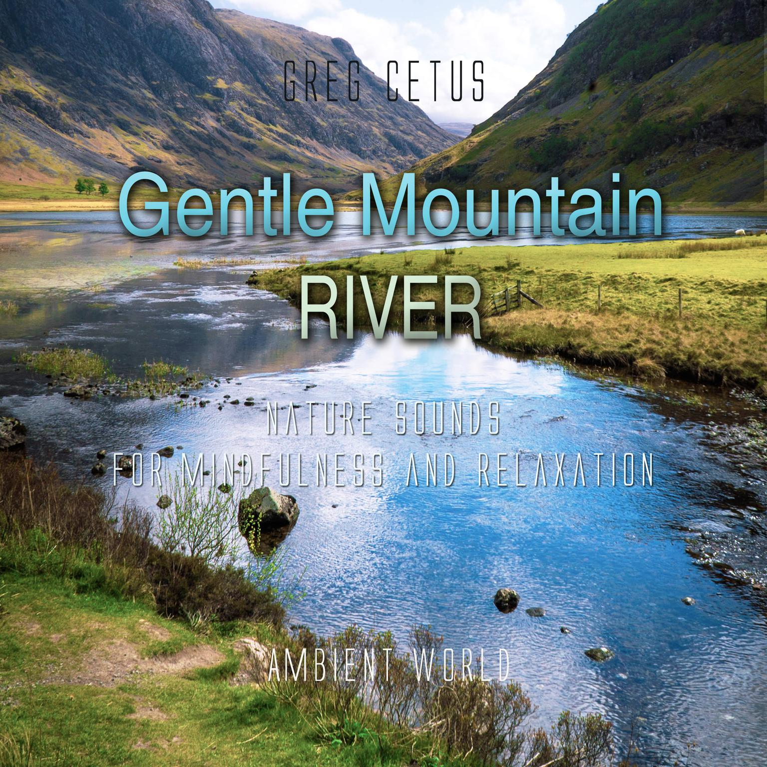 Gentle Mountain River: Nature Sounds for Mindfulness and Relaxation Audiobook, by Greg Cetus