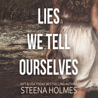 Lies We Tell Ourselves Audiobook, by Steena Holmes