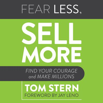 Fear Less, Sell More: Find Your Courage and Make Millions Audiobook, by Tom Stern