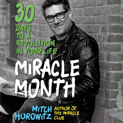The Miracle Month: 30 Days to a Revolution in Your Life  Audiobook, by Mitch Horowitz