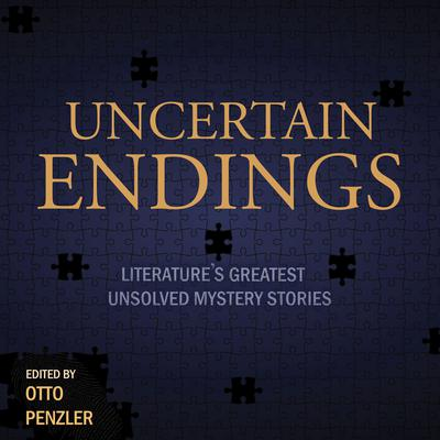 Uncertain Endings: Literature's Greatest Unsolved Mystery Stories Audiobook, by Otto Penzler