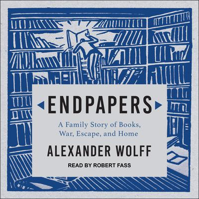 Endpapers: A Family Story of Books, War, Escape, and Home Audiobook, by Alexander Wolff
