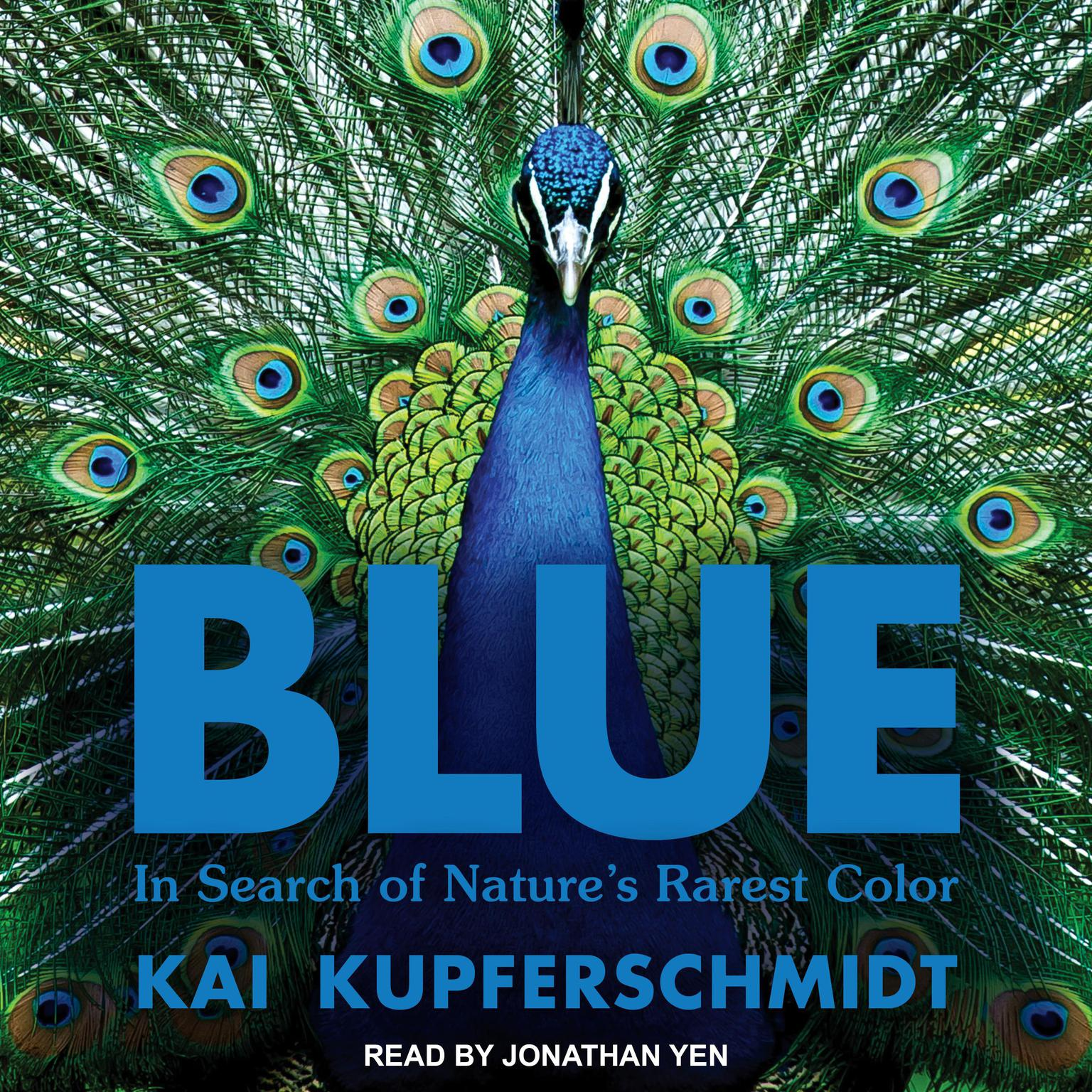 Blue: In Search of Natures Rarest Color Audiobook, by Kai Kupferschmidt