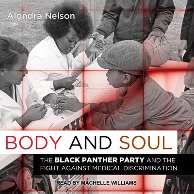 Body and Soul: The Black Panther Party and the Fight Against Medical Discrimination Audiobook, by Alondra Nelson