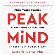 Peak Mind: Find Your Focus, Own Your Attention, Invest 12 Minutes a Day Audiobook, by Amishi P. Jha