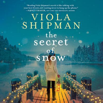 The Secret of Snow: A Novel Audiobook, by Viola Shipman