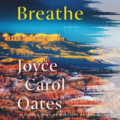 Breathe: A Novel Audiobook, by Joyce Carol Oates