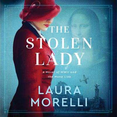 The Stolen Lady: A Novel of World War II and the Mona Lisa Audiobook, by Laura Morelli