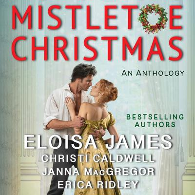 Mistletoe Christmas: An Anthology Audiobook, by Eloisa James, Christi Caldwell, Janna MacGregor, Erica Ridley