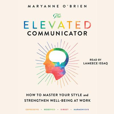 The Elevated Communicator: How to Master Your Style and Strengthen Well-Being at Work Audiobook, by Maryanne O'Brien