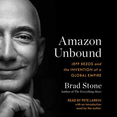 Amazon Unbound: Jeff Bezos and the Invention of a Global Empire Audiobook, by