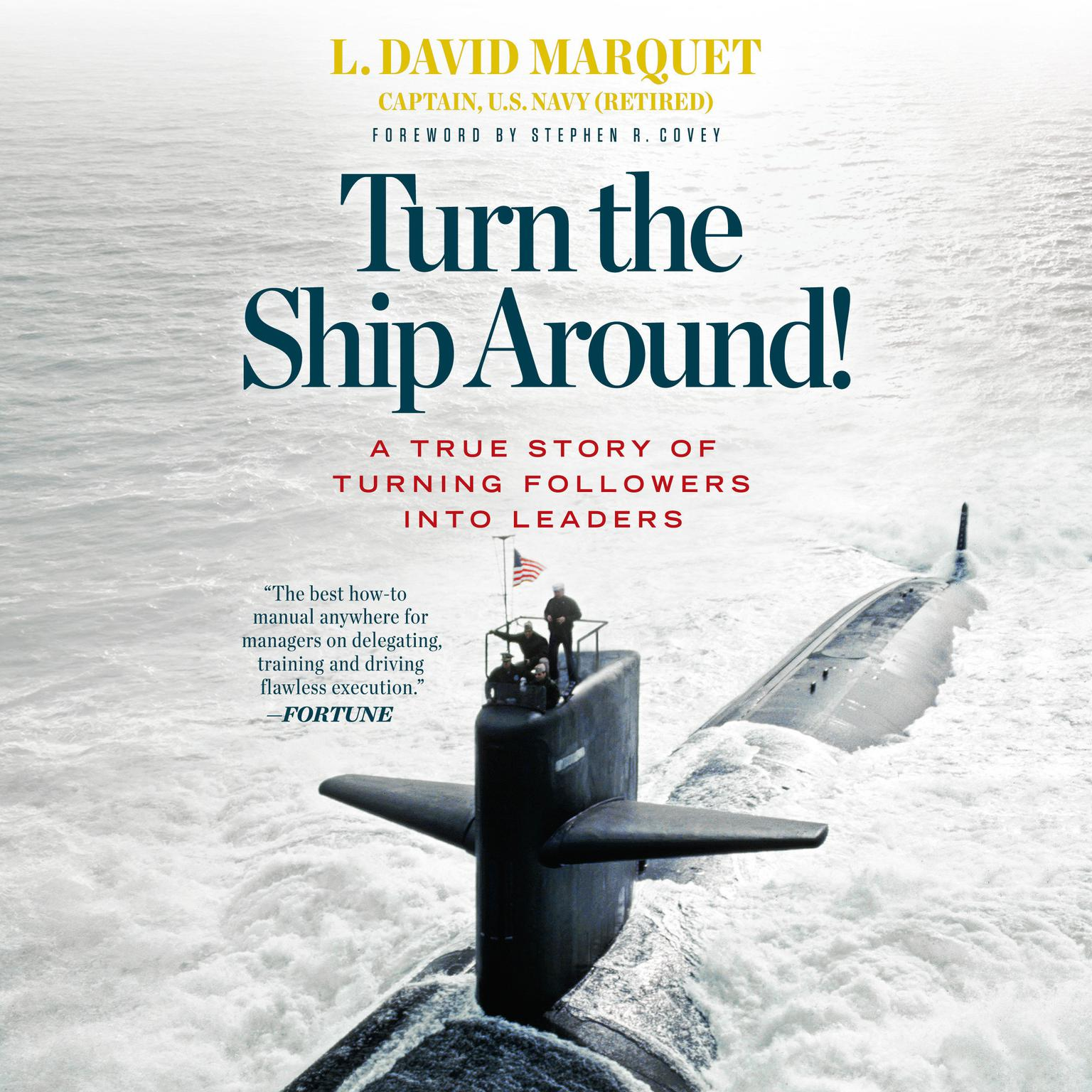 Turn the Ship Around!: A True Story of Turning Followers into Leaders Audiobook, by L. David Marquet